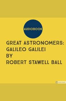 Great Astronomers: Galileo Galilei by Robert Stawell Ball, Robert Stawell Ball