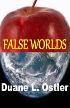False Worlds, Duane L Ostler
