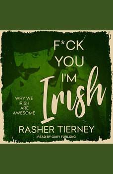 F*ck You, I'm Irish: Why We Irish Are Awesome, Rasher Tierney
