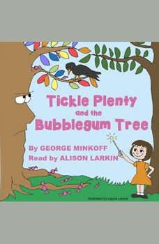 Tickle Plenty and the Bubble  Gum Tree, George Robert Minkoff