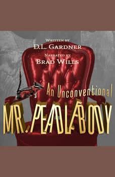 An Unconventional Mr. Peadlebody, D.L. Gardner