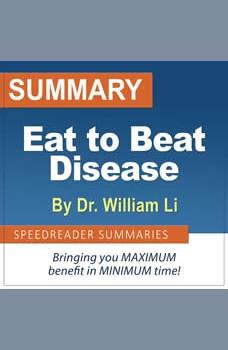 Summary of Eat to Beat Disease by Dr. William Li, SpeedReader Summaries