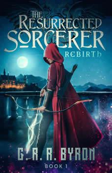 The Resurrected Sorcerer: Rebirth Book 1, G.R.R. Byron