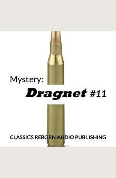 Mystery: Dragnet #11, Classics Reborn Audio Publishing