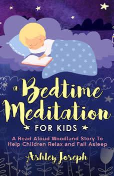 A Bedtime Meditation for Kids, Ashley Joseph