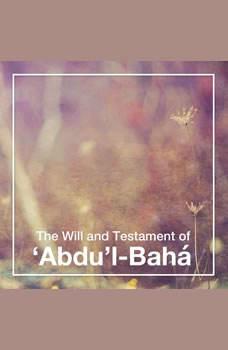 The Will and Testament of Abdu'l-Bahá, Abdu'l-Baha