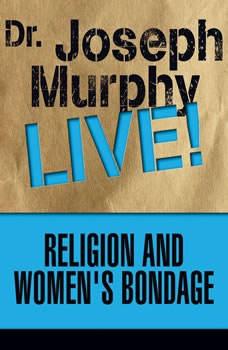 Religion and Women's Bondage: Dr. Joseph Murphy LIVE!, Joseph Murphy