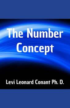 The Number Concept, Levi Leonard Conant Ph. D.