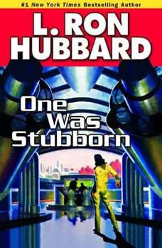 One was Stubborn, L. Ron Hubbard