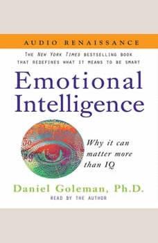 Emotional Intelligence: Why it can matter more than IQ, Prof. Daniel Goleman, Ph.D.