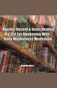Akashic Record & Gems Healing & 3rd Eye Awakening With Daily Mindfulness Meditation, Greenleatherr
