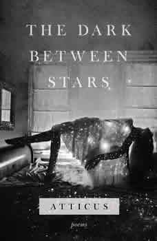 The Dark Between Stars: Poems, Atticus