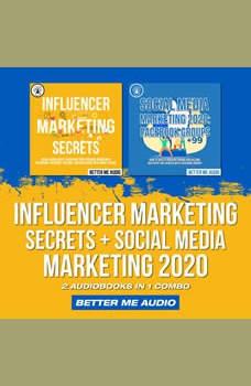 Influencer Marketing Secrets + Social Media Marketing 2020: 2 Audiobooks in 1 Combo, Better Me Audio