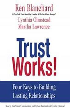 Trust Works!: Four Keys to Building Lasting Relationships, Ken Blanchard