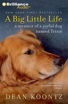 A Big Little Life: A Memoir of a Joyful Dog Named Trixie, Dean Koontz