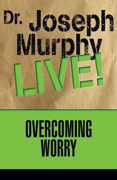 Overcoming Worry: Dr. Joseph Murphy LIVE!, Joseph Murphy