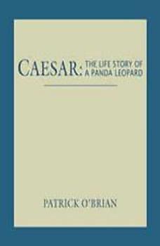 Caesar: The Life Story of a Panda Leopard, Patrick O'Brian