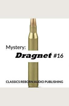 Mystery: Dragnet #16, Classics Reborn Audio Publishing
