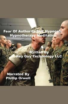 Fear of Authority Self Hypnosis Hypnotherapy Meditation, Key Guy Technology LLC
