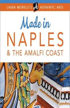 MADE IN NAPLES & THE AMALFI COAST, Laura Morelli