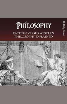 Philosophy: Eastern versus Western Philosophy Explained, Philip Rivaldi