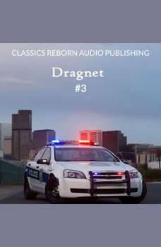 Detective: Dragnet #3, Classics Reborn Audio Publishing