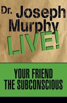 Your Friend the Subconscious: Dr. Joseph Murphy LIVE!, Joseph Murphy