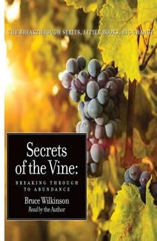 Secrets of the Vine: Breaking Through To Abundance, Bruce Wilkinson