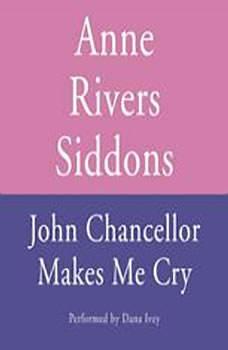 John Chancellor Makes Me Cry, Anne Rivers Siddons