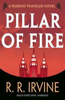 Pillar of Fire: A Moroni Traveler Novel, Robert R. Irvine