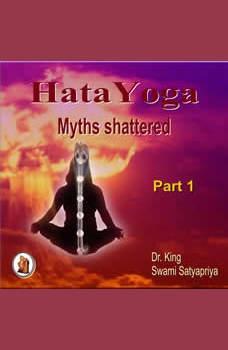 Part 1 of  Hata Yoga Myths Shattered, Dr. King