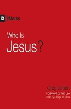 Who is Jesus?, Greg  Gilbert