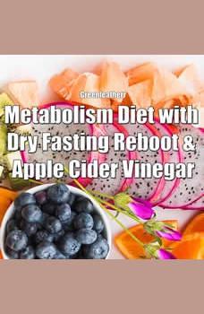 Metabolism Diet with Dry Fasting Reboot & Apple Cider Vinegar, Greenleatherr