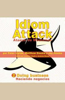 Idiom Attack Vol. 2: Doing Business (Spanish Edition): Ataque de Modismos 2 - Haciendo negocios, Peter Liptak