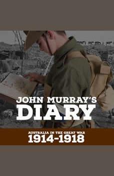 John Murray's Diary 1914-1918: Australia in the Great war, Ian Patterson