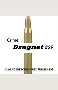 Crime: Dragnet #29, Classics Reborn Audio Publishing