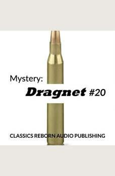 Mystery: Dragnet #20, Classics Reborn Audio Publishing