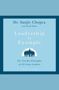 Leadership by Example: The Ten Key Principles of All Great Leaders, Sanjiv Chopra