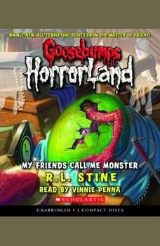 Goosebumps HorrorLand #7: My Friends Call Me Monster, R.L. Stine