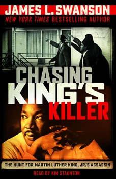 Chasing King's Killer: The Hunt for Martin Luther King, Jr.'s Assassin, James L. Swanson