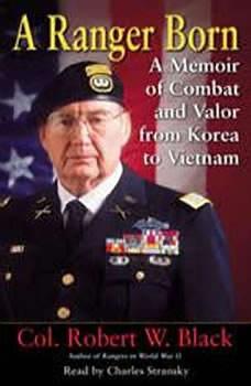 A Ranger Born: A Memoir of Combat and Valor from Korea to Vietnam, Robert W. Black