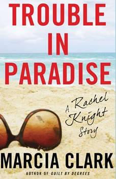 Trouble in Paradise: A Rachel Knight Story, Marcia Clark