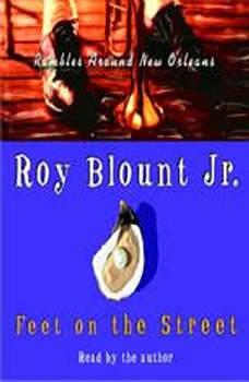 Feet on the Street:: Rambles Around New Orleans, Roy Blount, Jr.