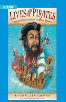 Lives of the Pirates: Swashbucklers, Scoundrels (Neighbors Beware!), Kathleen Krull; Kathryn Hewitt
