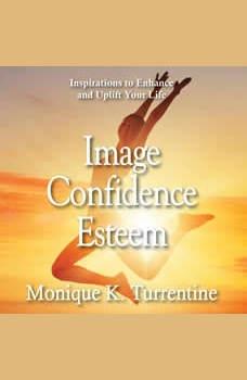 Image Confidence Esteem: Inspirations to Enhance and Uplift Your Life, Monique K. Turrentine