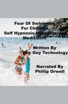 Fear Of Swimming Children Self Hypnosis Hypnotherapy Meditation, Key Guy Technology LLC