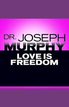 Love Is Freedom, Joseph Murphy