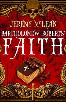 Bartholomew Roberts' Faith (The Pirate Priest Book 1), Jeremy McLean