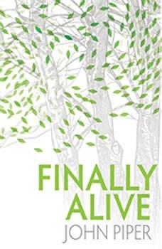Finally Alive, John Piper