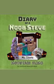 Diary Of A Minecraft Noob Steve Book 5: Mountain Climb: (An Unofficial Minecraft Book), MC Steve